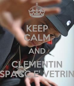 Poster: KEEP CALM AND CLEMENTIN SPACC E' VETRIN
