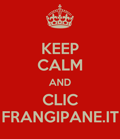 Poster: KEEP CALM AND CLIC FRANGIPANE.IT