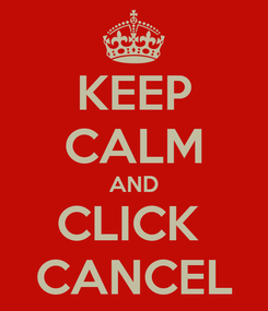 Poster: KEEP CALM AND CLICK  CANCEL