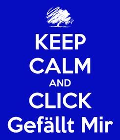 Poster: KEEP CALM AND CLICK Gefällt Mir