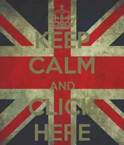 Poster: KEEP CALM AND CLICK HERE