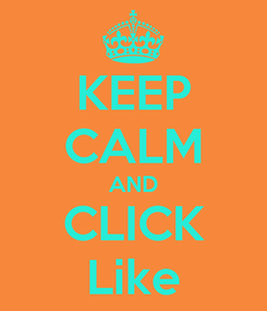 Poster: KEEP CALM AND CLICK Like