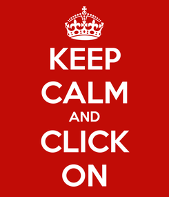 Poster: KEEP CALM AND CLICK ON