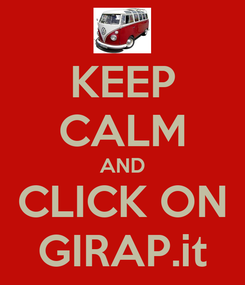 Poster: KEEP CALM AND CLICK ON GIRAP.it