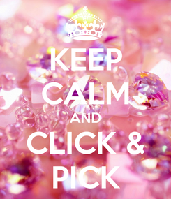 Poster: KEEP CALM AND CLICK & PICK