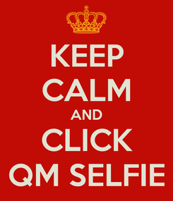 Poster: KEEP CALM AND CLICK QM SELFIE