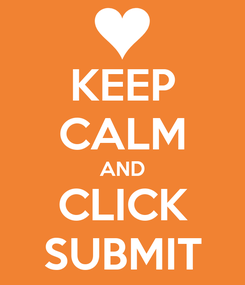 Poster: KEEP CALM AND CLICK SUBMIT