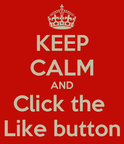 Poster: KEEP CALM AND Click the  Like button