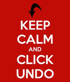 Poster: KEEP CALM AND CLICK UNDO