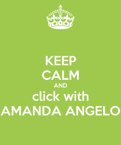 Poster: KEEP CALM AND click with AMANDA ANGELO