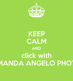 Poster: KEEP CALM AND click with AMANDA ANGELO PHOTO