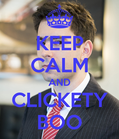 Poster: KEEP CALM AND CLICKETY BOO