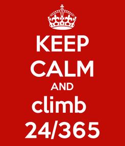 Poster: KEEP CALM AND climb  24/365
