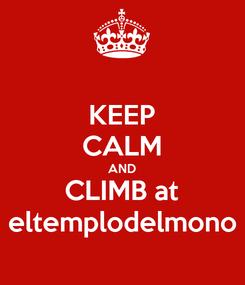Poster: KEEP CALM AND CLIMB at eltemplodelmono