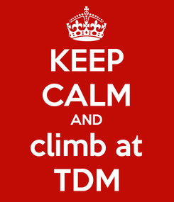 Poster: KEEP CALM AND climb at TDM