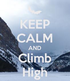 Poster: KEEP CALM AND Climb High