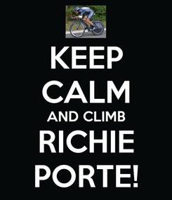 Poster: KEEP CALM AND CLIMB RICHIE PORTE!