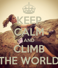 Poster: KEEP CALM AND CLIMB THE WORLD