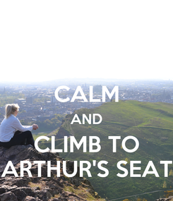 Poster: KEEP CALM AND CLIMB TO ARTHUR'S SEAT