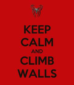 Poster: KEEP CALM AND CLIMB WALLS