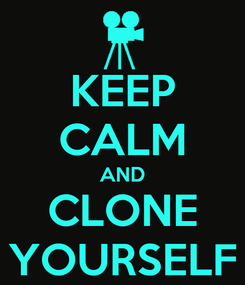 Poster: KEEP CALM AND CLONE YOURSELF