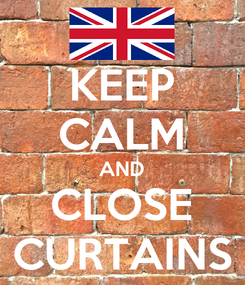 Poster: KEEP CALM AND CLOSE CURTAINS