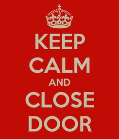 Poster: KEEP CALM AND CLOSE DOOR