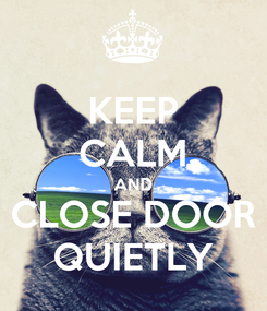Poster: KEEP CALM AND CLOSE DOOR QUIETLY