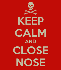 Poster: KEEP CALM AND CLOSE NOSE