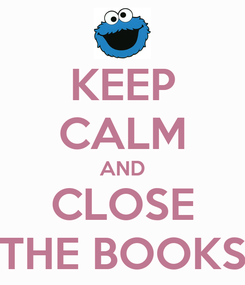 Poster: KEEP CALM AND CLOSE THE BOOKS