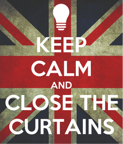 Poster: KEEP CALM AND CLOSE THE CURTAINS