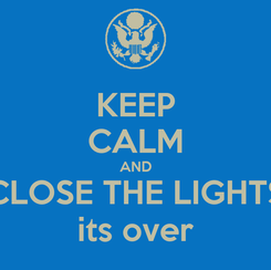 Poster: KEEP CALM AND CLOSE THE LIGHTS its over