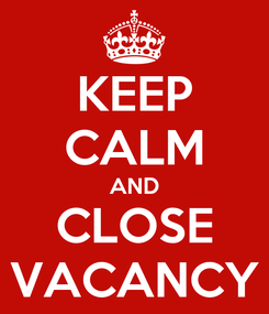 Poster: KEEP CALM AND CLOSE VACANCY
