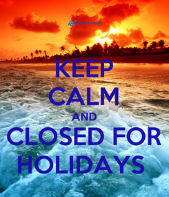 Poster: KEEP CALM AND CLOSED FOR HOLIDAYS