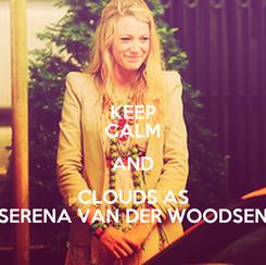 Poster: KEEP CALM AND CLOUDS AS SERENA VAN DER WOODSEN