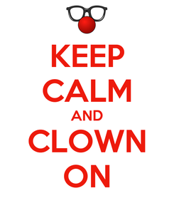 Poster: KEEP CALM AND CLOWN ON