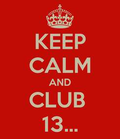 Poster: KEEP CALM AND CLUB  13...