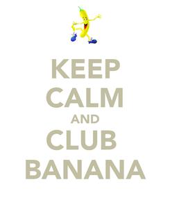 Poster: KEEP CALM AND CLUB  BANANA