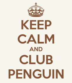 Poster: KEEP CALM AND CLUB PENGUIN