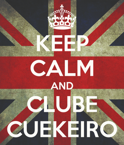 Poster: KEEP CALM AND CLUBE CUEKEIRO