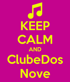 Poster: KEEP CALM AND ClubeDos Nove
