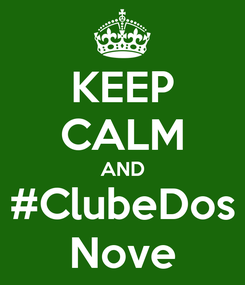 Poster: KEEP CALM AND #ClubeDos Nove