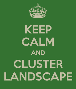 Poster: KEEP CALM AND CLUSTER LANDSCAPE