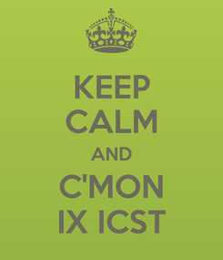 Poster: KEEP CALM AND C'MON IX ICST
