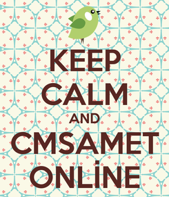 Poster: KEEP CALM AND CMSAMET ONLİNE