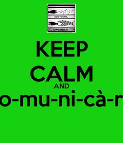 Poster: KEEP CALM AND co-mu-ni-cà-re