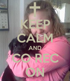 Poster: KEEP CALM AND CO REC ON