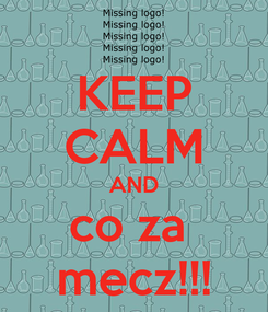 Poster: KEEP CALM AND co za  mecz!!!