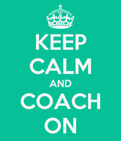 Poster: KEEP CALM AND COACH ON
