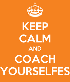 Poster: KEEP CALM AND COACH YOURSELFES